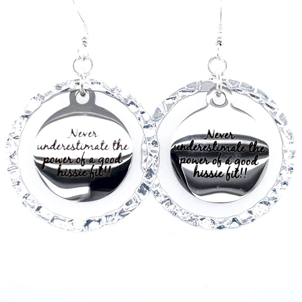 """Custom Laser Engraved """"Never underestimate the power of a good hissie fit!!"""" Earrings"""